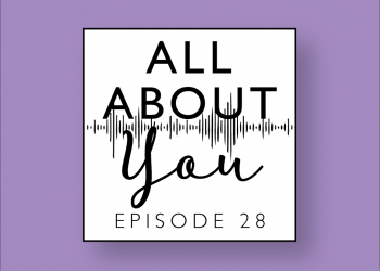 All About Audiology Episode 28: All About You